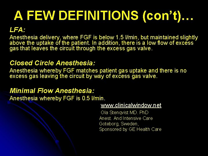 A FEW DEFINITIONS (con't)… LFA: Anesthesia delivery, where FGF is below 1. 5 l/min,