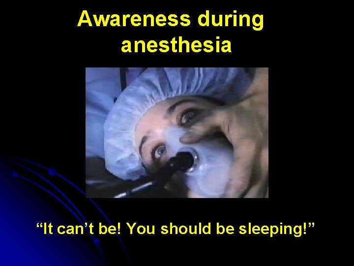 """Awareness during anesthesia """"It can't be! You should be sleeping!"""""""