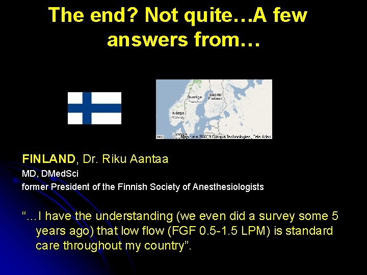 The end? Not quite…A few answers from… FINLAND, Dr. Riku Aantaa MD, DMed. Sci