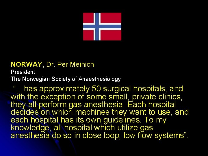 """NORWAY, Dr. Per Meinich President The Norwegian Society of Anaesthesiology """"…has approximately 50 surgical"""