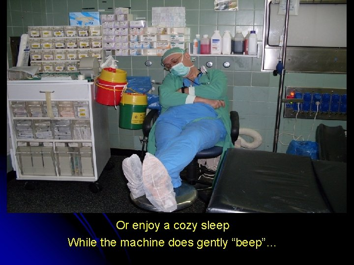 """Or enjoy a cozy sleep While the machine does gently """"beep""""…"""