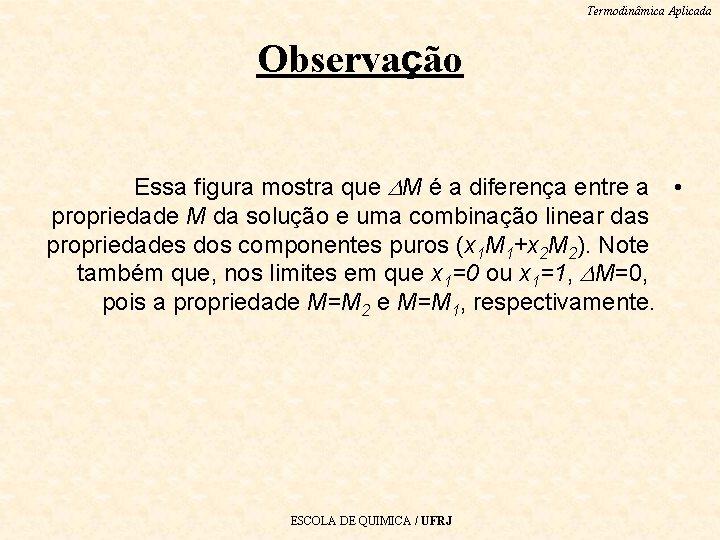 Termodinâmica Aplicada Observação Essa figura mostra que M é a diferença entre a •