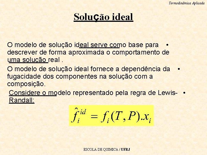 Termodinâmica Aplicada Solução ideal O modelo de solução ideal serve como base para •