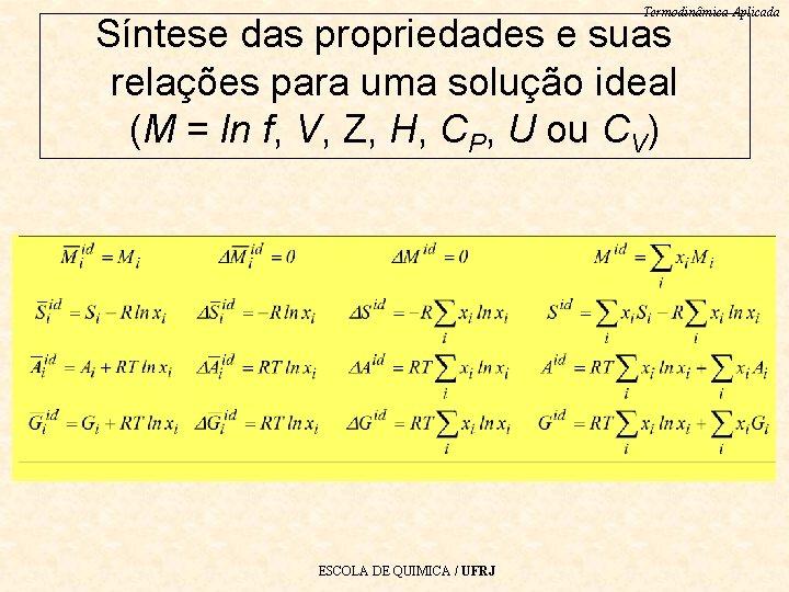 Termodinâmica Aplicada Síntese das propriedades e suas relações para uma solução ideal (M =
