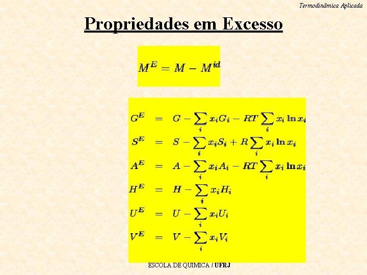 Termodinâmica Aplicada Propriedades em Excesso ESCOLA DE QUIMICA / UFRJ