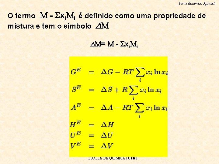 Termodinâmica Aplicada O termo - xi i é definido como uma propriedade de mistura
