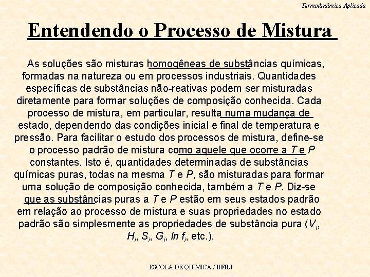 Termodinâmica Aplicada Entendendo o Processo de Mistura As soluções são misturas homogêneas de substâncias