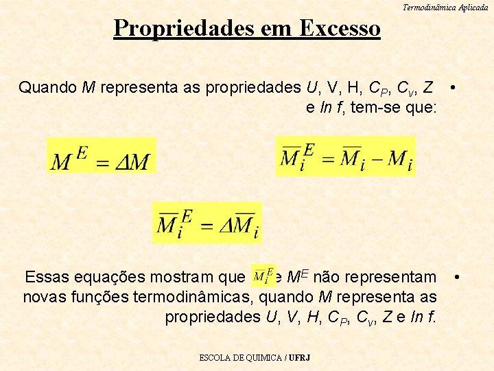 Termodinâmica Aplicada Propriedades em Excesso Quando M representa as propriedades U, V, H, CP,