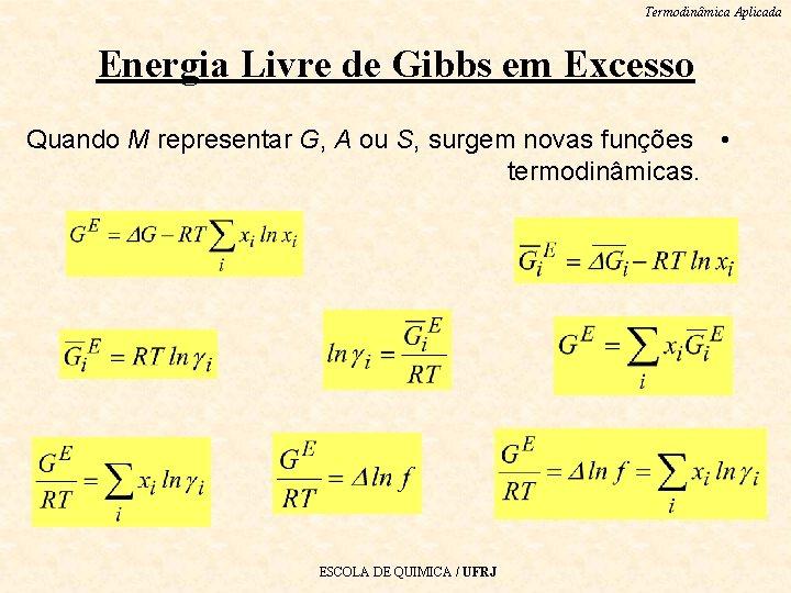 Termodinâmica Aplicada Energia Livre de Gibbs em Excesso Quando M representar G, A ou