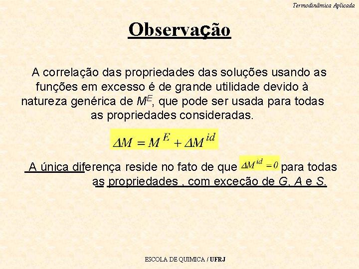 Termodinâmica Aplicada Observação A correlação das propriedades das soluções usando as funções em excesso