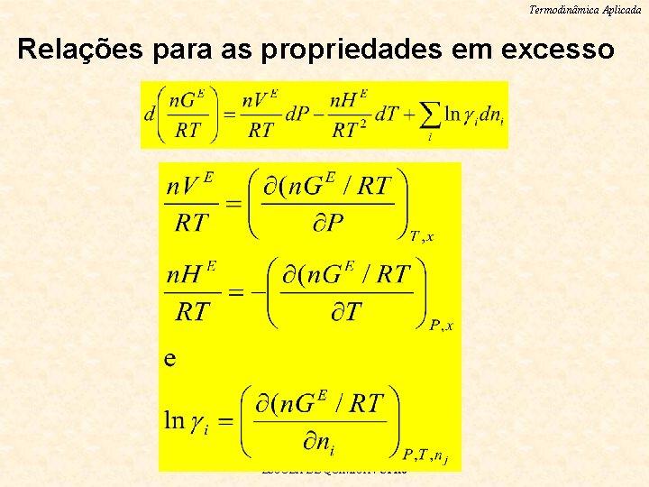 Termodinâmica Aplicada Relações para as propriedades em excesso ESCOLA DE QUIMICA / UFRJ
