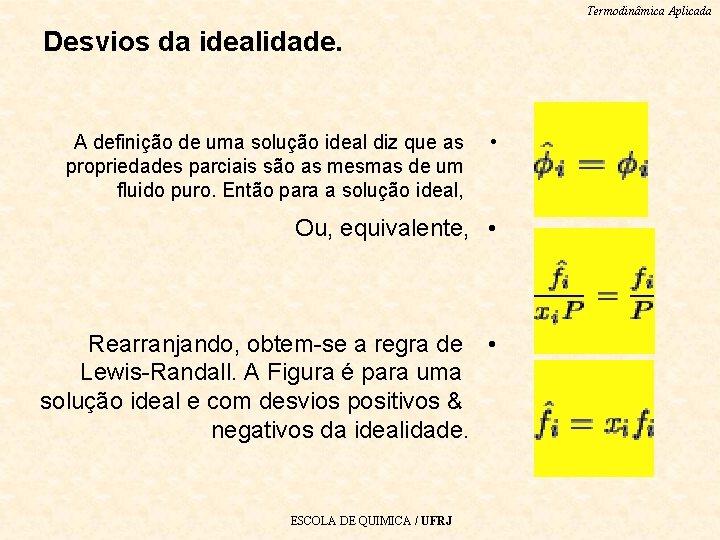 Termodinâmica Aplicada Desvios da idealidade. A definição de uma solução ideal diz que as
