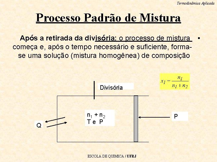 Termodinâmica Aplicada Processo Padrão de Mistura Após a retirada da divisória: o processo de