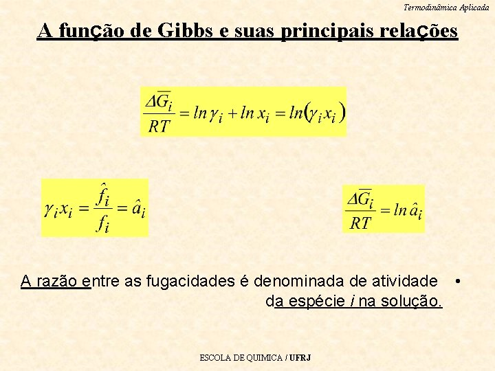 Termodinâmica Aplicada A função de Gibbs e suas principais relações A razão entre as