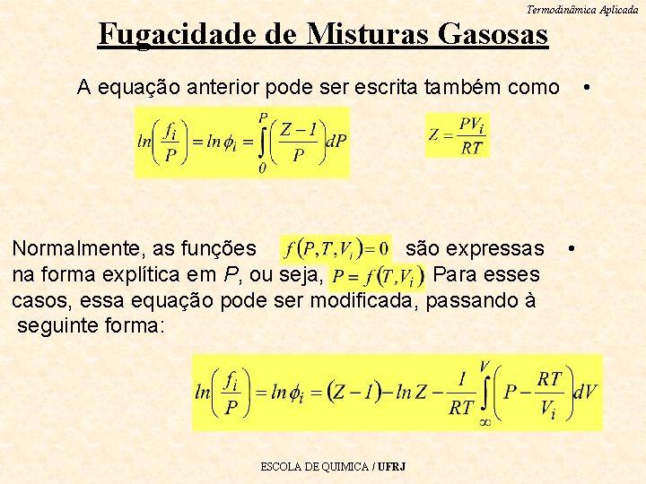 Termodinâmica Aplicada Fugacidade de Misturas Gasosas • A equação anterior pode ser escrita também