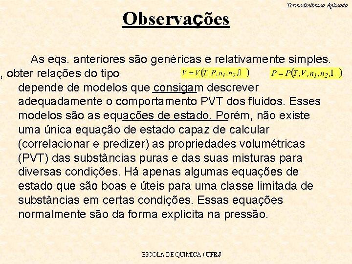 Observações Termodinâmica Aplicada As eqs. anteriores são genéricas e relativamente simples. m, obter relações