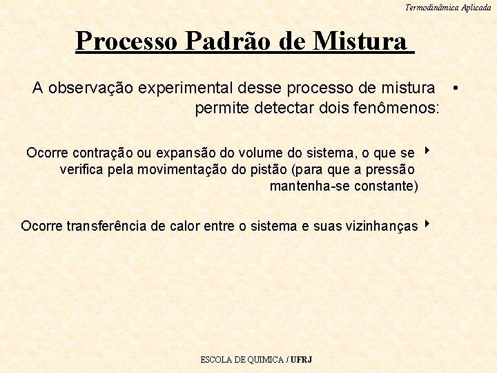 Termodinâmica Aplicada Processo Padrão de Mistura A observação experimental desse processo de mistura •