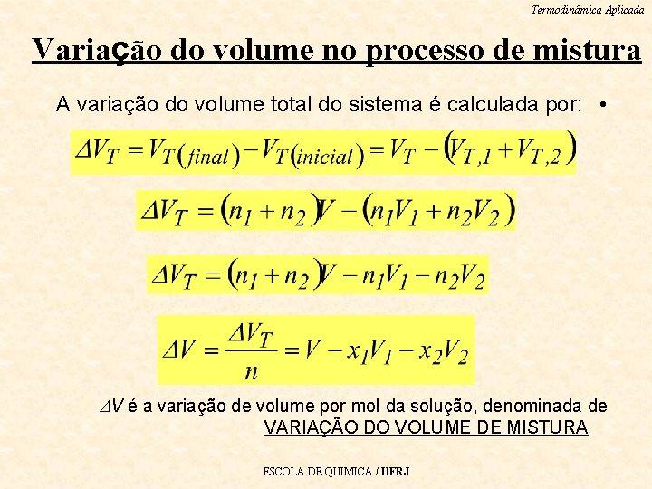 Termodinâmica Aplicada Variação do volume no processo de mistura A variação do volume total