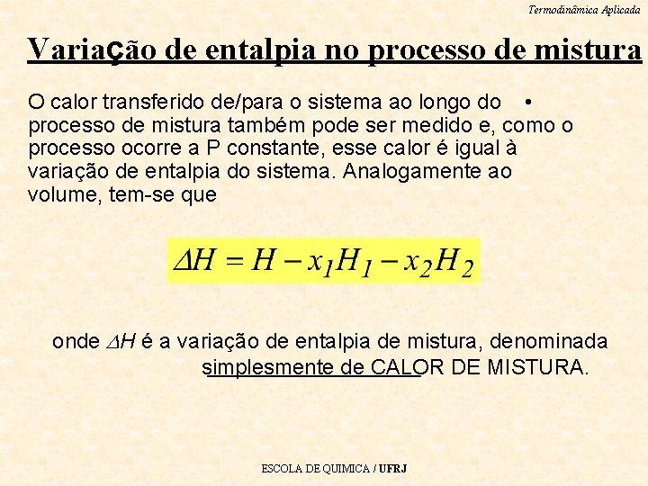Termodinâmica Aplicada Variação de entalpia no processo de mistura O calor transferido de/para o