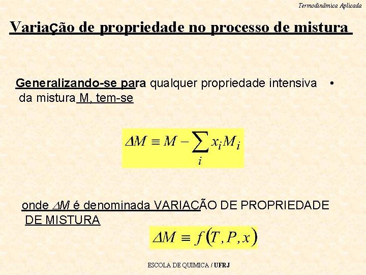 Termodinâmica Aplicada Variação de propriedade no processo de mistura Generalizando-se para qualquer propriedade intensiva
