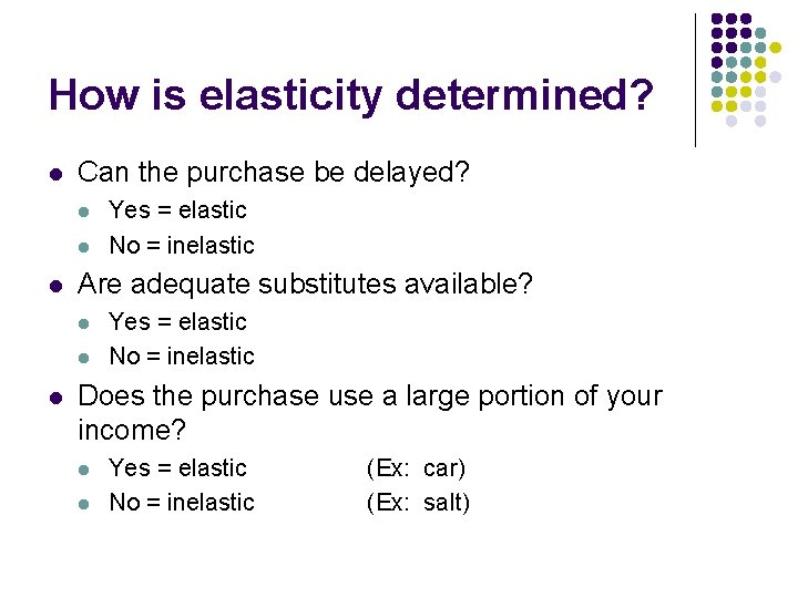 How is elasticity determined? l Can the purchase be delayed? l l l Are