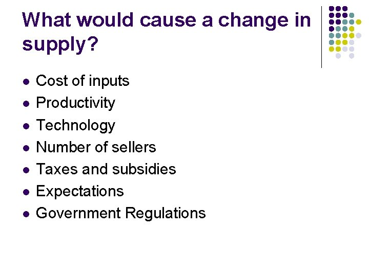 What would cause a change in supply? l l l l Cost of inputs