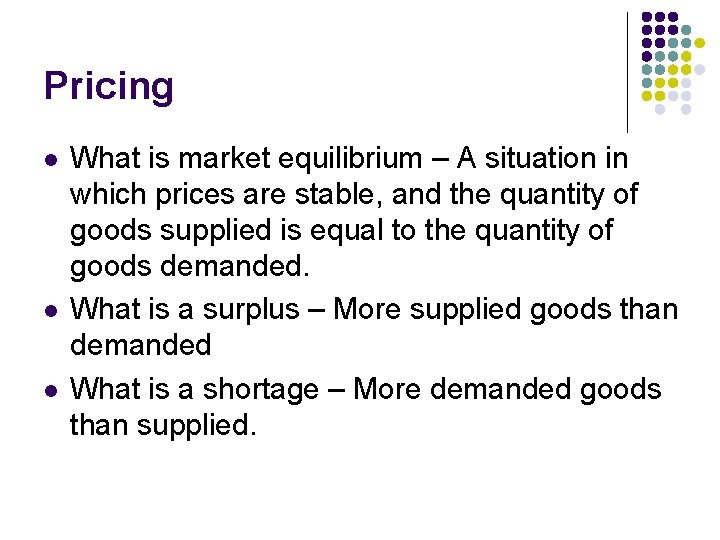 Pricing l l l What is market equilibrium – A situation in which prices
