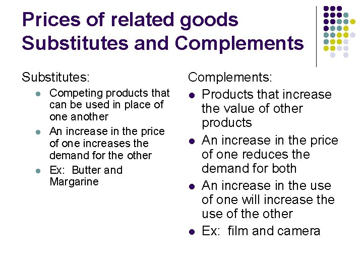 Prices of related goods Substitutes and Complements Substitutes: l l l Competing products that