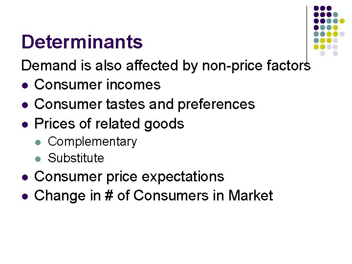 Determinants Demand is also affected by non-price factors l Consumer incomes l Consumer tastes