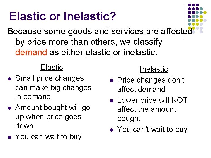 Elastic or Inelastic? Because some goods and services are affected by price more than