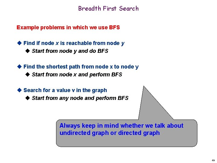 Breadth First Search Example problems in which we use BFS u Find if node