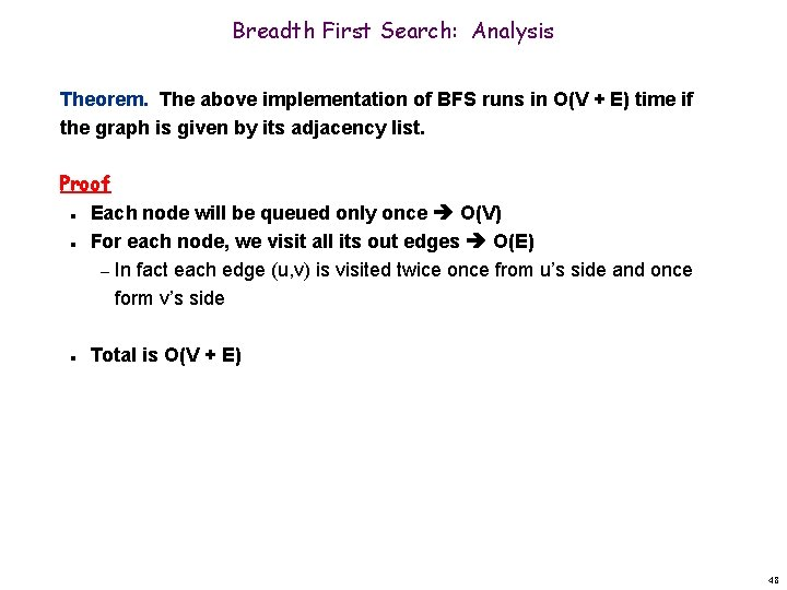 Breadth First Search: Analysis Theorem. The above implementation of BFS runs in O(V +