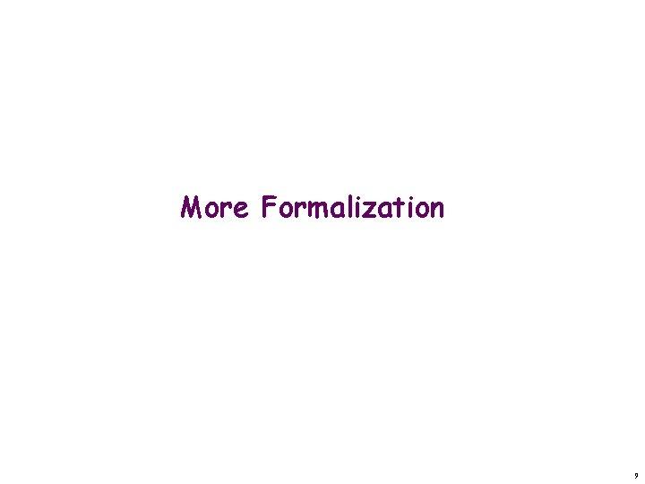 More Formalization 9
