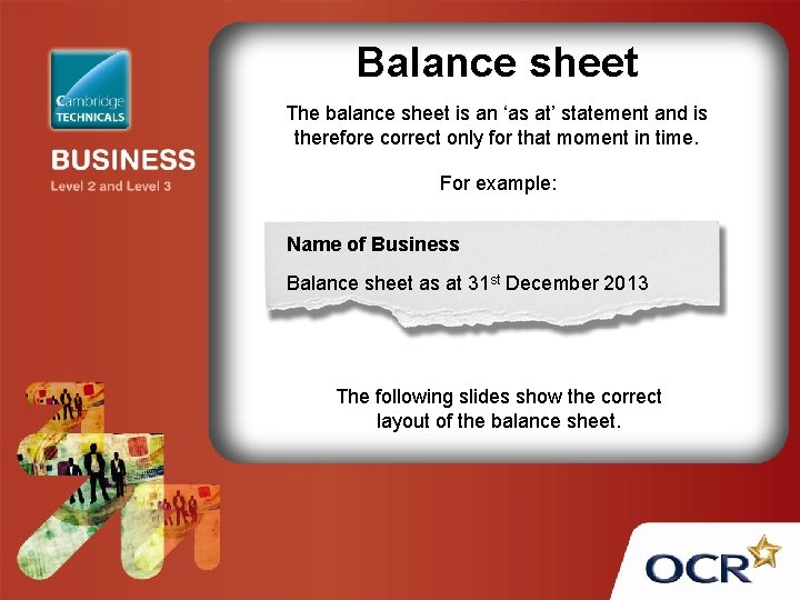 Balance sheet The balance sheet is an 'as at' statement and is therefore correct