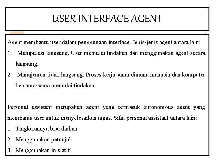 USER INTERFACE AGENT Agent membantu user dalam penggunaan interface. Jenis-jenis agent antara lain: 1.