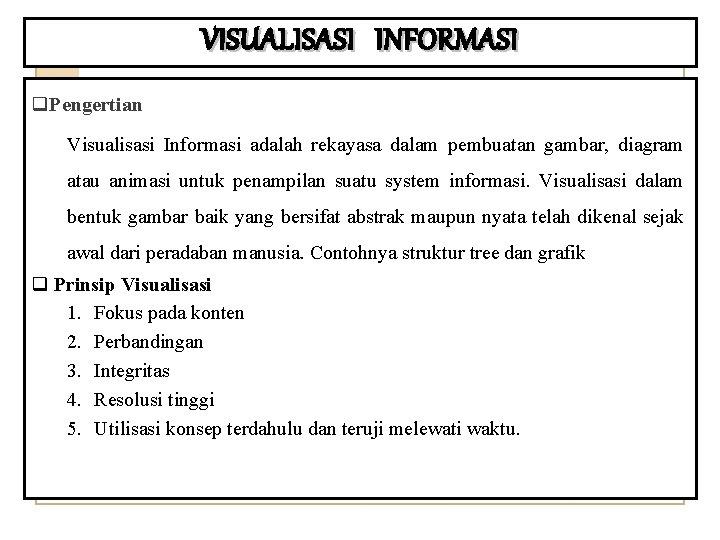 VISUALISASI INFORMASI q. Pengertian Visualisasi Informasi adalah rekayasa dalam pembuatan gambar, diagram atau animasi