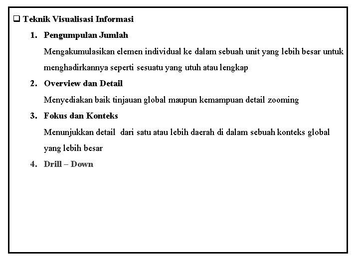 q Teknik Visualisasi Informasi 1. Pengumpulan Jumlah Mengakumulasikan elemen individual ke dalam sebuah unit