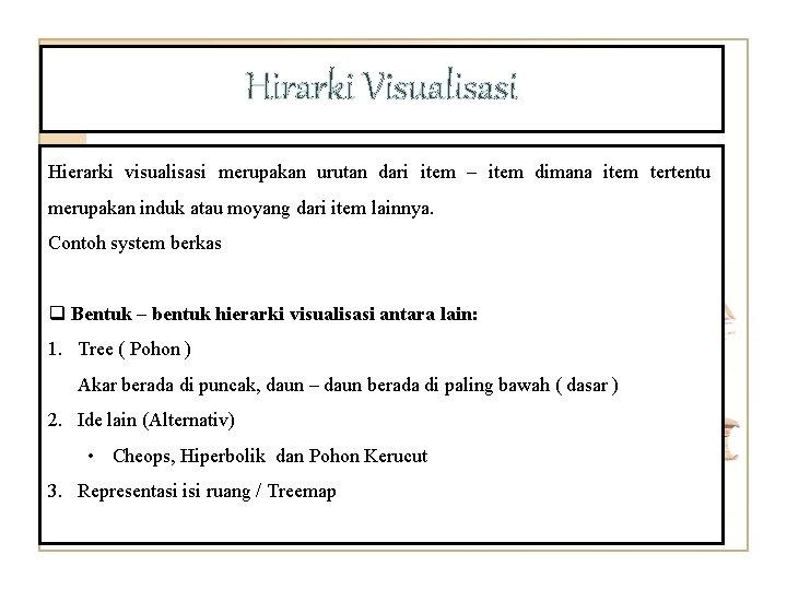 Hirarki Visualisasi Hierarki visualisasi merupakan urutan dari item – item dimana item tertentu merupakan