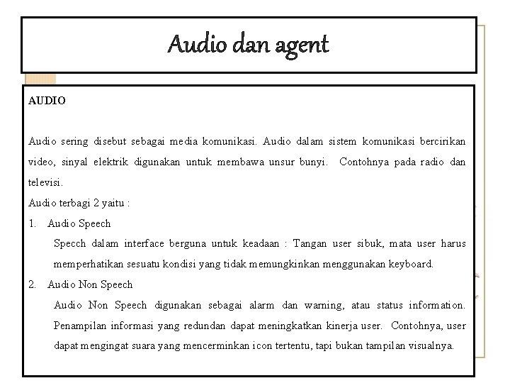 Audio dan agent AUDIO Audio sering disebut sebagai media komunikasi. Audio dalam sistem komunikasi
