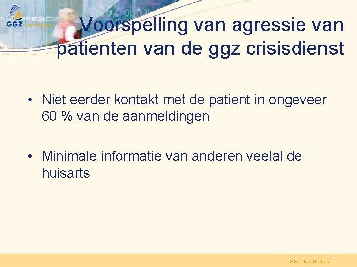 Voorspelling van agressie van patienten van de ggz crisisdienst • Niet eerder kontakt met