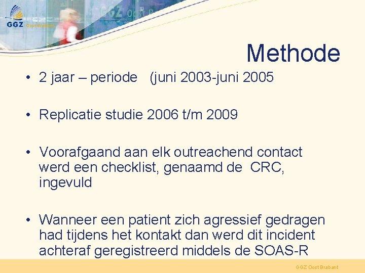 Methode • 2 jaar – periode (juni 2003 -juni 2005 • Replicatie studie 2006