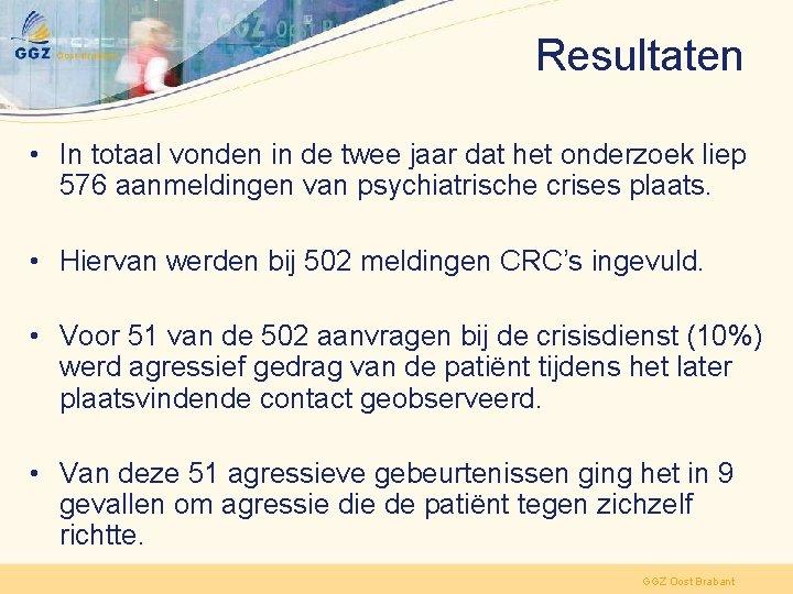 Resultaten • In totaal vonden in de twee jaar dat het onderzoek liep 576