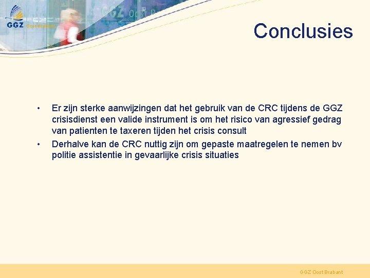 Conclusies • • Er zijn sterke aanwijzingen dat het gebruik van de CRC tijdens