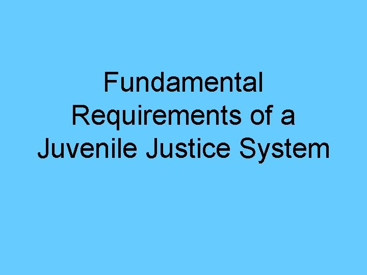 Fundamental Requirements of a Juvenile Justice System