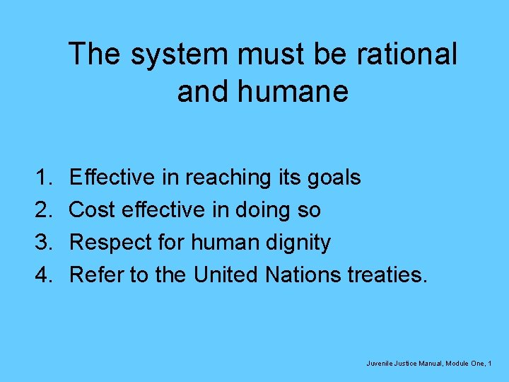 The system must be rational and humane 1. 2. 3. 4. Effective in reaching