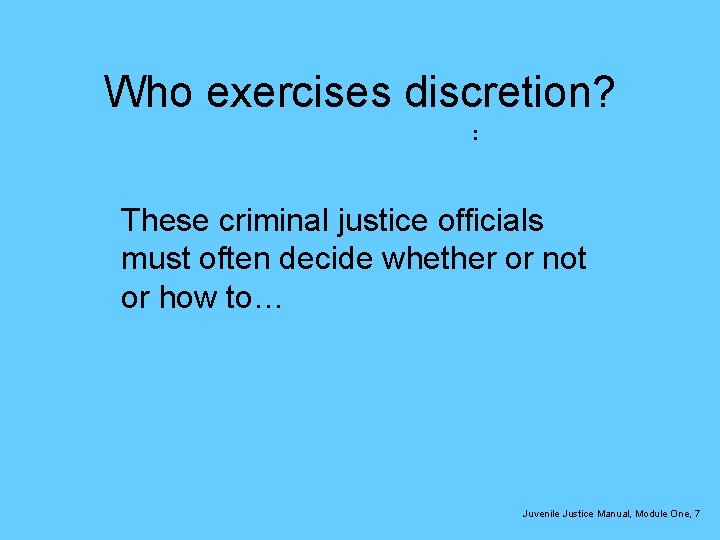 Who exercises discretion? : These criminal justice officials must often decide whether or not