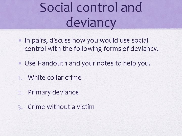 Social control and deviancy • In pairs, discuss how you would use social control