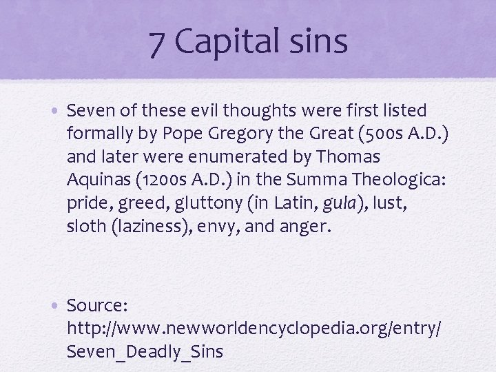 7 Capital sins • Seven of these evil thoughts were first listed formally by