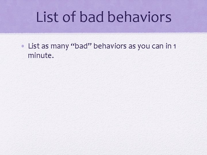 """List of bad behaviors • List as many """"bad"""" behaviors as you can in"""