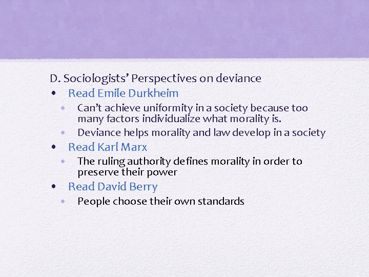 D. Sociologists' Perspectives on deviance • Read Emile Durkheim • Can't achieve uniformity in